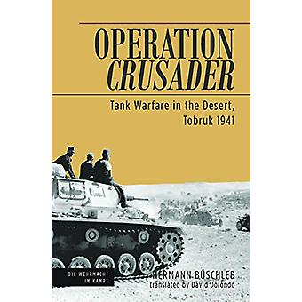 Operation Crusader - Tank Warfare in the Desert - Tobruk 1941 by Herma