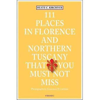 111 Places in Florence and Northern Tuscany That You Must Not Miss