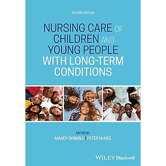 Nursing Care of Children and Young People with LongTerm Conditions by Edited by Mandy Brimble & Edited by Peter Mcnee
