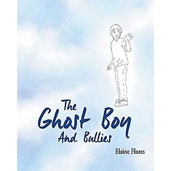 The Ghost Boy And Bullies by Elaine Flores - 9780999069806 Book