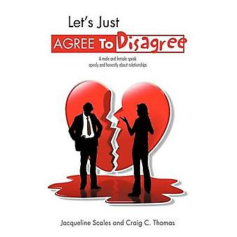 Let's Just Agree to Disagree - A Male and Female Speak Openly and Hone