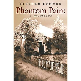 Phantom Pain - A Memoire - It's All in Your Head by Stephen Sumner - 97