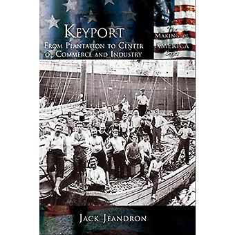 Keyport - From Plantation to Center of Commerce and Industry by Jack J
