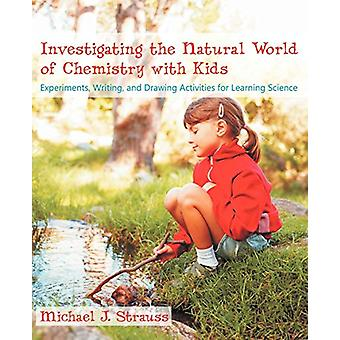 Investigating the Natural World of Chemistry with Kids - Experiments -