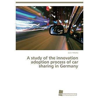 A Study of the Innovation Adoption Process of Car Sharing in Germany