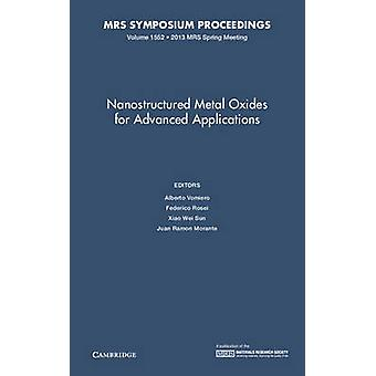 Nanostructured Metal Oxides for Advanced Applications Volume 1552 by Edited by Alberto Vomiero & Edited by Federico Rosei & Edited by Xiao Wei Sun & Edited by Juan Ramon Morante