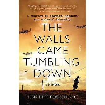 The Walls Came Tumbling Down A journey of bravery heroism and unbowed humanity