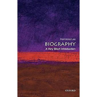 Biography A Very Short Introduction by Lee & Hermione Wolfson College & Oxford