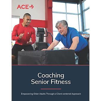 Coaching Senior Fitness by Edited by Sabrena Jo & Edited by Chris Gagliardi & Edited by Cedric X Bryant & Edited by Daniel J Green