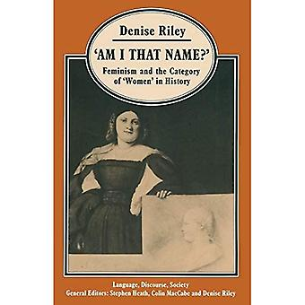 `Am I That Name?': Feminism and the Category of `Women' in History (Language, Discourse, Society)