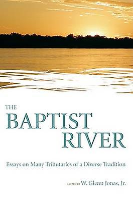 The Baptist River - Essays on Many Tributaries of a Diverse Tradition