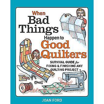 Wanneer slechte dingen gebeuren om goede quiltsters - Survival Guide voor de vaststelling van een