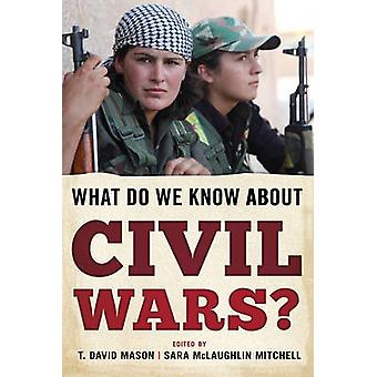 What Do We Know About Civil Wars? by T. David Mason - Sara McLaughlin