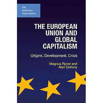 The European Union and Global Capitalism - Origins - Development - Cri