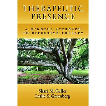 Therapeutic Presence - A Mindful Approach to Effective Therapy by Shar