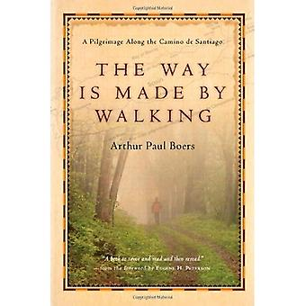 The Way Is Made by Walking: A Pilgrimage Along the Camino de Santiago