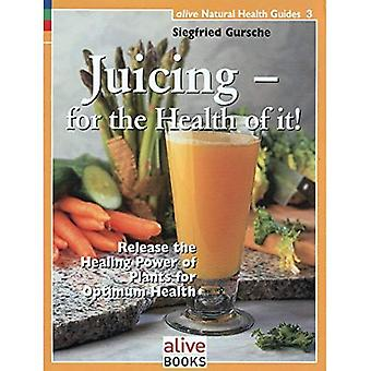 Juicing for the Health of It: Release the Healing Power of Plants for Optimum Health (Natural Health Guide): Release the Healing Power of Plants for Optimum Health (Natural Health Guide)