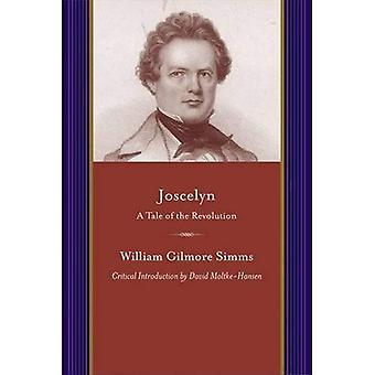 Joscelyn: A Tale of the Revolution (A Project of the Simms Initiatives) (The Writings of W. G. Simms)