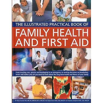 Familjens hälsa och första hjälpen: från behandling av skärsår, stukningar och bandage i brådskande att fatta beslut om huvudvärk, feber och utslag: Plus alla... Din familj