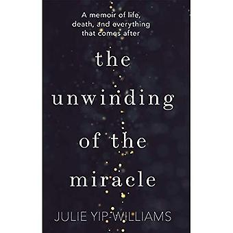 The Unwinding of the Miracle: A memoir of life,� death and everything that comes after