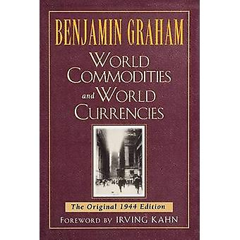 World Commodities and World Currencies  The Original 1937 Edition by Graham & Benjamin