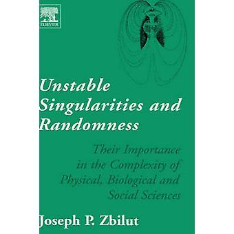 Instabila singulariteter och slumpmässighet deras betydelse i komplexitet fysiska biologiska och sociala vetenskaper av Zbilut & Joseph