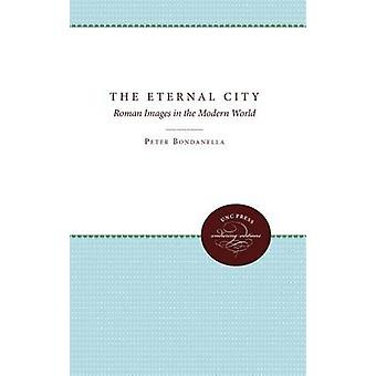 The Eternal City Roman Images in the Modern World by Bondanella & Peter