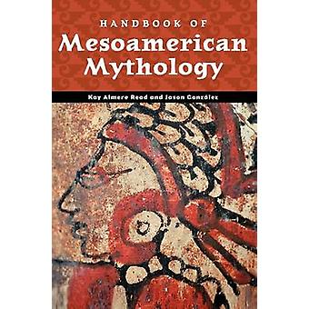 Handbook of Mesoamerican Mythology by Read & Kay Almere