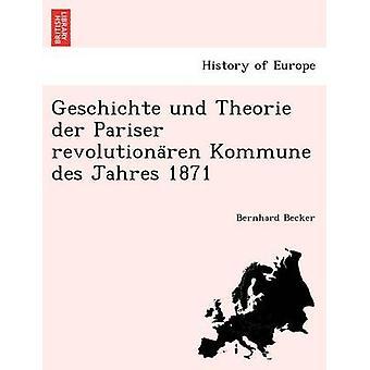 Geschichte und Theorie der Pariser revolutionaren Kommune des Jahres 1871 by Becker & Bernhard
