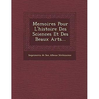 Memoires Pour LHistoire Des Sciences Et Des Beaux Arts... by Imprimerie De Son Altesse Serenissime