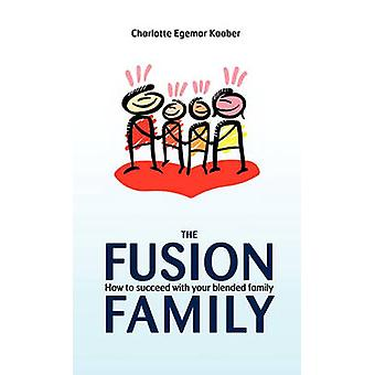 The Fusion Family How to Succeed with Your Blended Family by Kaaber & Charlotte Egemar