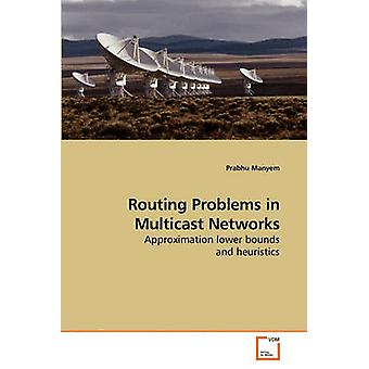 Routing Problems in Multicast Networks by Manyem & Prabhu