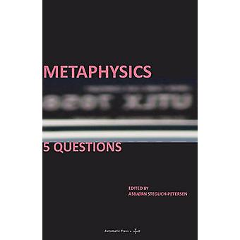 Metaphysics 5 Questions by SteglichPetersen & Asbjrn