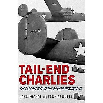 Tail-End Charlies - The Last Battles of the Bomber War - 1944-45 by Jo