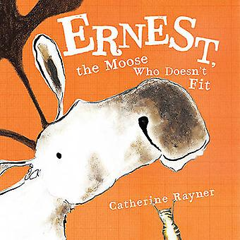 Ernest - the Moose Who Doesn't Fit by Catherine Rayner - 978037432217