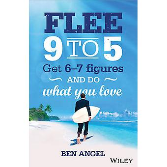 Flee 9-5 - Get 6 - 7 Figures and Do What You Love by Ben Angel - 97807