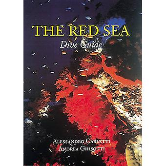The Red Sea Dive Guide by Andrea Ghisotti - Alessandro Carletti - 978