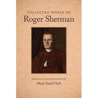 Collected Works of Roger Sherman by Mark David Hall - 9780865978942 B