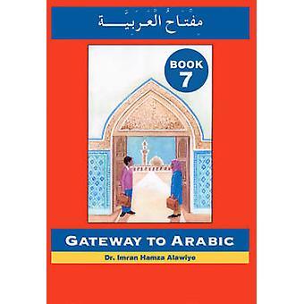 Gateway to Arabic - Book 7 by Imran Hamza Alawiye - Sadiq Toma - 97809