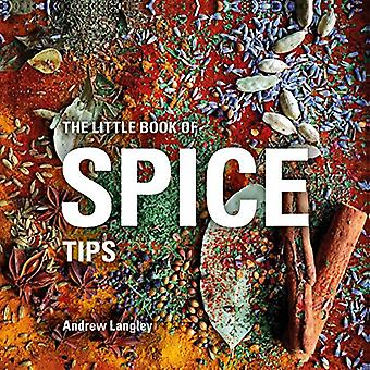 The Little Book of Spice Tips by Andrew Langley - 9781472954626 Book