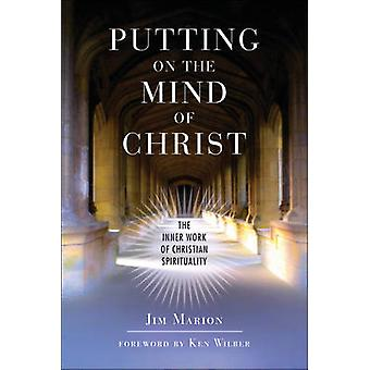 Putting on the Mind of Christ - The Inner Work of Christian Spirituali