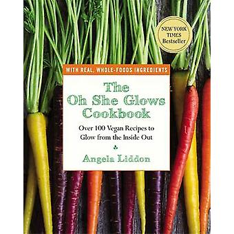 The Oh She Glows Cookbook - Over 100 Vegan Recipes to Glow from the In
