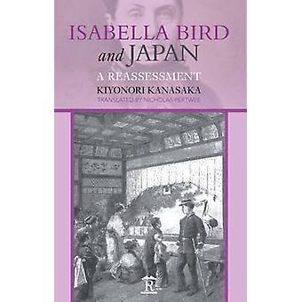 Isabella Bird and Japan - A Reassessment by Kiyonori Kanasaka - 978189