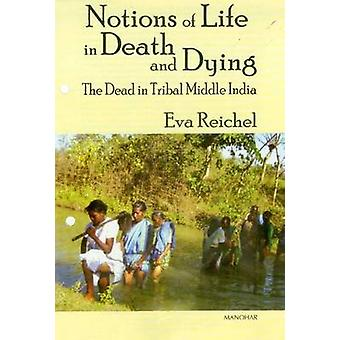 Notions of Life in Death and Dying - The Dead in Tribal Middle India b