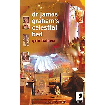 Dr. James Graham's Celestial Bed by Gaia Holmes - 9780954828080 Book