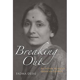 Breaking Out - An Indian Woman's American Journey by Padma Desai - 978