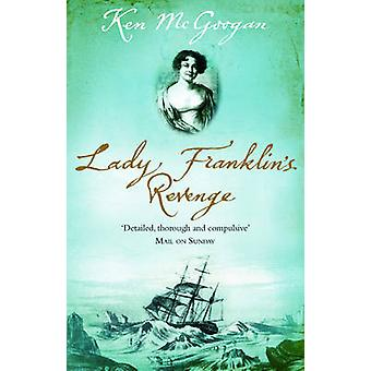 Lady Franklin's Revenge - A True Story of Ambition - Obsession and the