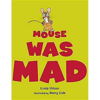 Mouse Was Mad by Linda Urban - Henry Cole - 9780547727509 Book