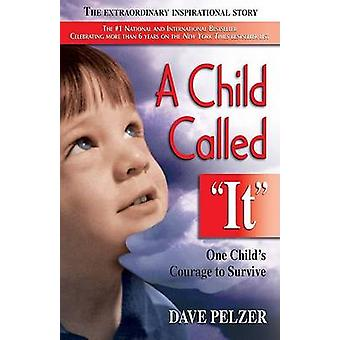 A Child Called it - An Abused Child's Journey from Victim to Victor by