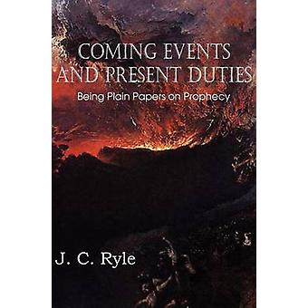 De komende gebeurtenissen en de huidige plichten zijn Plain papers over profetie door Ryle & J. C.